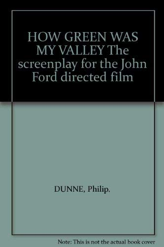 HOW GREEN WAS MY VALLEY: THE SCREENPLAY: DUNNE, Philip.