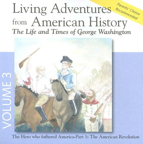 9780944168257: Living Adventures from American History, Volume 3 - The Life and Times of George Washington - The American Revolution