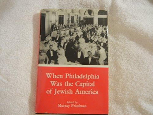 9780944190135: When Philadelphia Was the Capital of Jewish America (Sara F. Yoseloff Memorial Publications in Judaism and Jewish Affairs)