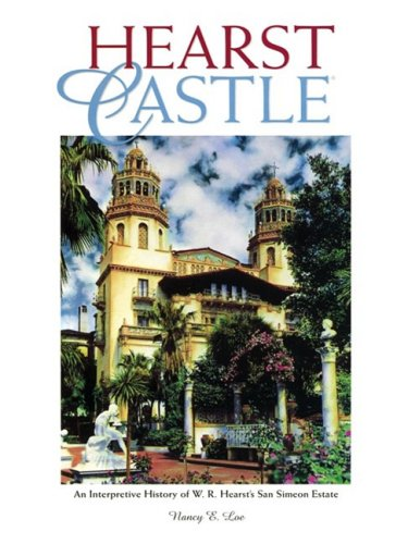 Hearst Castle: An Interpretive History of W. R. Hearst's San Simeon Estate