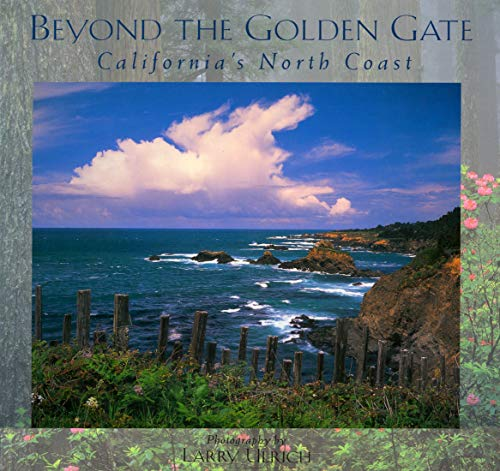 Beyond the Golden Gate: California's North Coast (Hardcover): Larry Ulrich