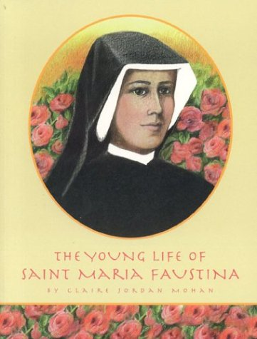 The Young Life of Sister Faustina: Claire Jordan Mohan