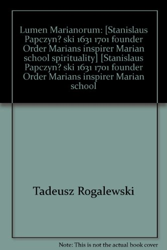 Lumen Marianorum: Stanislaus Papczynski (1631-1701) - Founder of the Order of Marians and Inspirer ...