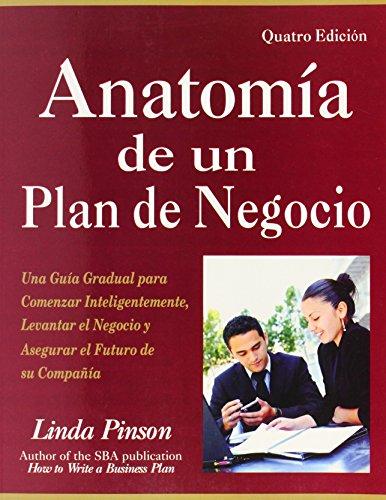 Anatomía de un Plan de Negocio: Una Guía Gradual para Comenzar Inteligentemente, Levantar el Negocio y Asegurar el Futuro de su Companía (Spanish Edition) (0944205488) by Linda Pinson