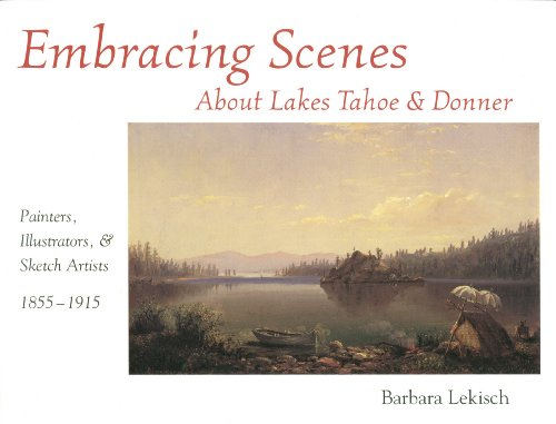 9780944220146: Embracing Scenes About Lakes Tahoe and Donner: Painters, Illustrators, & Sketch Artists, 1855-1915
