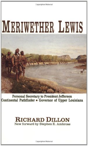 Meriwether Lewis: A Biography: Dillon, Richard