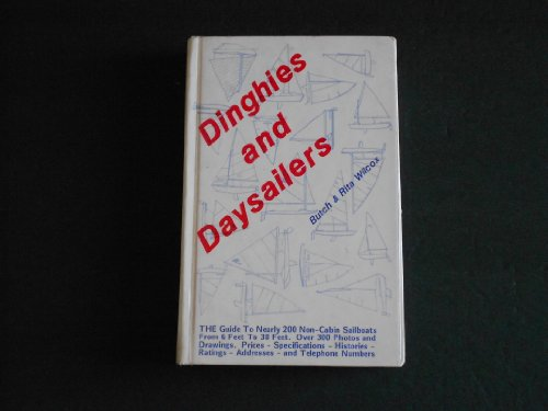 Dinghies and Daysailers: The Guide to Nearly 200 Non-Cabin Sailboats from 6 Feet to 38 Feet: Wilcox...