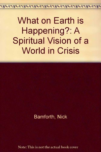 What on Earth Is Happening?: A Spiritual Vision of a World in Crisis (0944256058) by Bamforth, Nick; Cooney, Denise; Morse, Eric