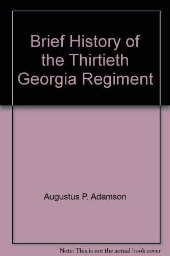 BRIEF HISTORY OF THE THIRTIETH GEORGIA REGIMENT.: Adamson, A. P.