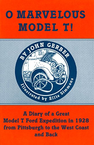 O Marvelous Model T! : A Diary of a Great Model T Ford Expedition in 1928 from Pittsburgh to the ...