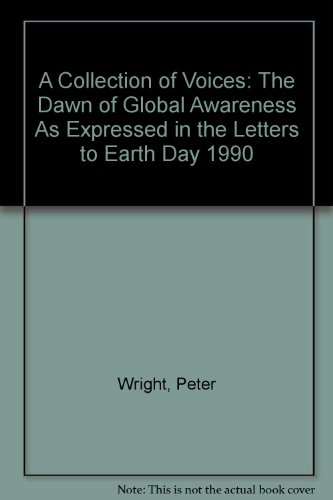 A Collection of Voices: The Dawn of Global Awareness As Expressed in the Letters to Earth Day 1990:...