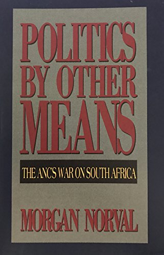 9780944273111: Politics by Other Means: The Anc's War on South Africa