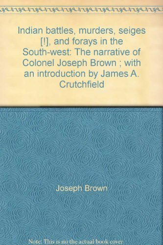 9780944275030: Indian battles, murders, seiges [!], and forays in the South-west: The narrative of Colonel Joseph Brown ; with an introduction by James A. Crutchfield