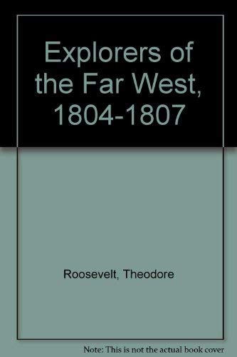 Explorers of the Far West, 1804-1807: Roosevelt, Theodore