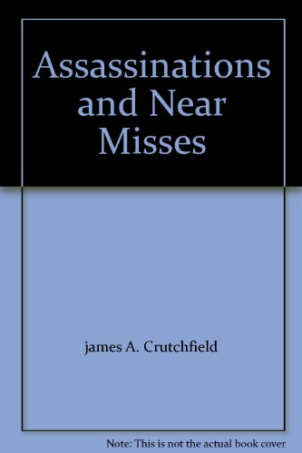 Assassinations and Near Misses: james A. Crutchfield