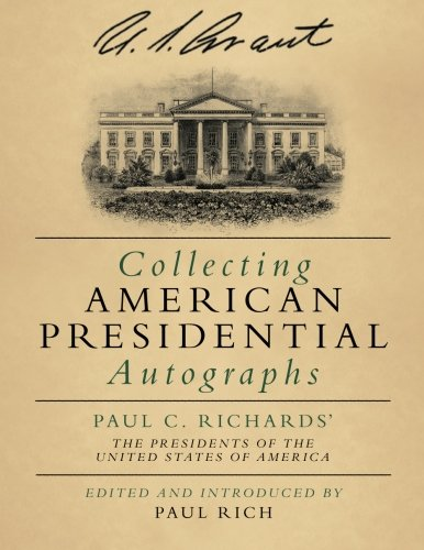 Collecting American Presidential Autographs: Paul C. Richards the Presidents of the United States ...