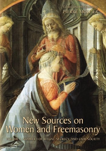 New Sources on Women and Freemasonry: Volume 1, Number 1 of Ritual, Secrecy, and Civil Society: ...