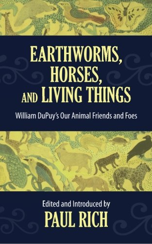 9780944285985: Earthworms, Horses, and Living Things: William DuPuy's Our Animal Friends and Foes