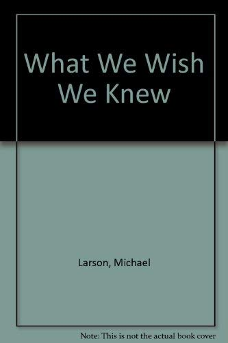 What We Wish We Knew (9780944287262) by Michael Larson