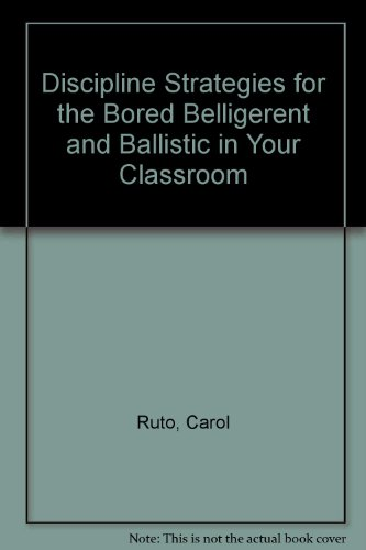 Discipline Strategies for the Bored Belligerent and Ballistic in Your Classroom