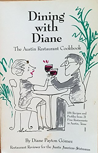 Dining with Diane: The Austin restaurant cookbook : recipes and profiles from 21 fine restaurants ...