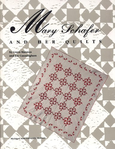 Mary Schafer and Her Quilts (0944311040) by Gwen Marston; Joe Cunningham