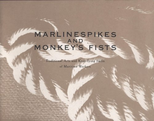 9780944311073: Marlinespikes and Monkey's Fists: Traditional Arts and Knot-Tying Skills of Maritime Workers