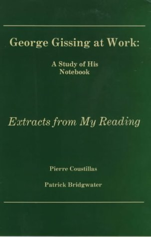 George Gissing at Work: A Study of: Coustillas, Pierre; Bridgwater,
