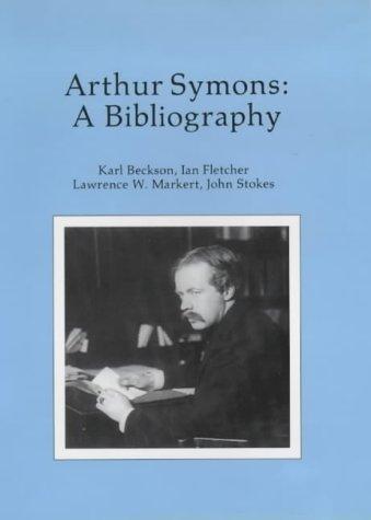 Arthur Symons: A Bibliography (1880-1920 British Authors Series): Beckson, Karl