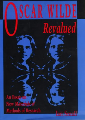 9780944318072: Oscar Wilde Revalued: An Essay on New Materials & Methods of Research (British Authors Series, 1880-1920)