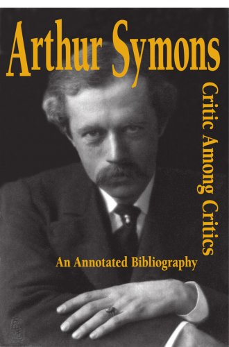 9780944318232: Arthur Symons, Critic Among Critics: An Annotated Bibliography