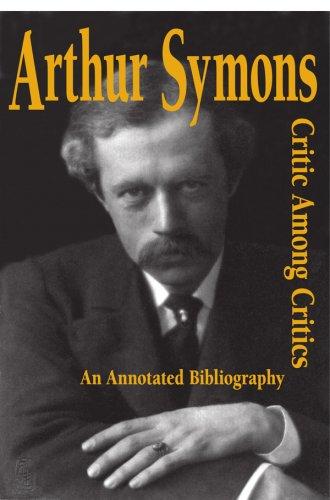 9780944318232: Arthur Symons, Critic Among Critics: An Annotated Bibliography