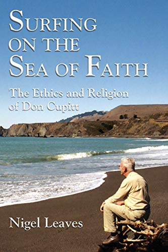 Surfing on the Sea of Faith: The Ethics and Religion of Don Cupitt: Leaves, Nigel