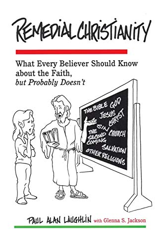 9780944344774: Remedial Christianity: What Every Believer Should Know About the Faith, but Probably Doesn't