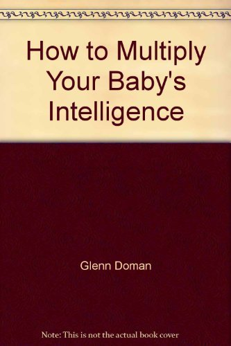 9780944349519: How to Multiply Your Baby's Intelligence
