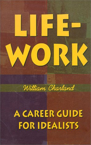 9780944350454: Life-Work: A Career Guide for Idealists