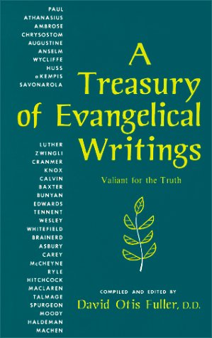 A Treasury of Evangelical Writings: Valiant for the Truth (0944355277) by David Otis Fuller