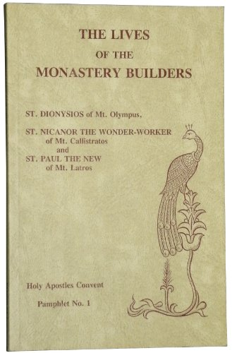 9780944359020: The Lives of the Monastery Builders: St. Dionysios of Mt. Olympus, St. Nicanor the Wonder-Worker of Mt. Callistratos, and St. Paul the New of Mt. Latros (Holy Apostles Convent, No. 1)