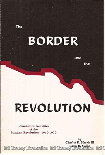 9780944383070: The Border and the Revolution: Clandestine Activities of the Mexican Revolution : 1910-1920