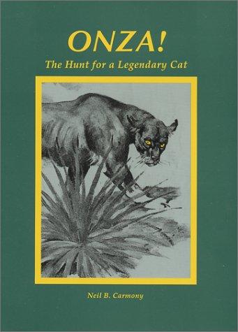 Onza! The Hunt for a Legendary Cat: Carmony, Neil B.