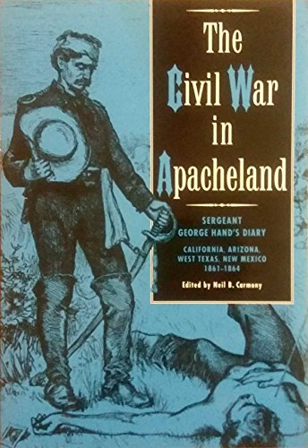 9780944383360: The Civil War in Apacheland: Sergeant George Hand's Diary, California, Arizona, West Texas, New Mexico, 1861-1864