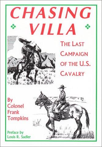 Chasing Villa: The Last Campaign of the U.S. Cavalry: Tompkins, Frank