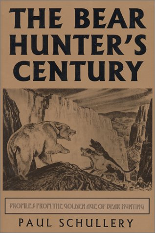 9780944383469: The Bear Hunters Century: Profiles from the Golden Age of Bear Hunting