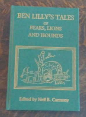 Ben Lilly's Tales of Bears, Lions and: Ben Lilly