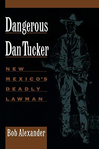 9780944383520: Dangerous Dan Tucker: New Mexico's Deadly Lawman