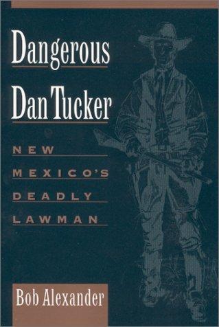 9780944383537: Dangerous Dan Tucker: New Mexico's Deadly Lawman