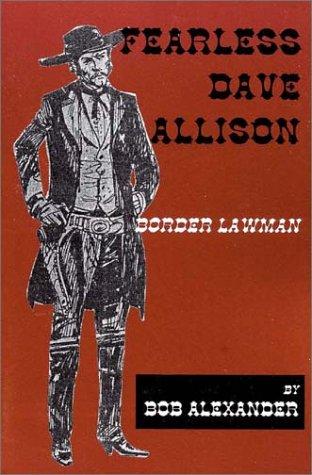 FEARLESS DAVE ALLISON - Border Lawman: Alexander, Bob