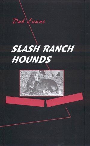 Slash Ranch Hounds: G.W. Evans