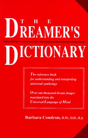 DREAMERS DICTIONARY: The Reference Book For Understanding & Interpreting Universal Symbology