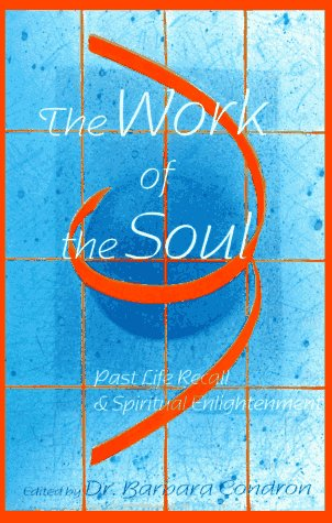 9780944386170: The Work of the Soul: Past Life Recall & Spiritual Enlightenment
